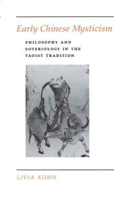 Early Chinese Mysticism: Philosophy and Soteriology in the Taoist Tradition - Livia Kohn