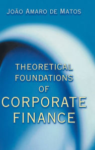 Theoretical Foundations of Corporate Finance - Joao Amaro de Matos