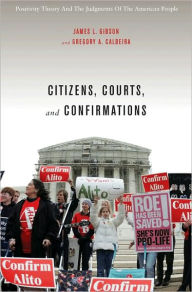Citizens, Courts, and Confirmations: Positivity Theory and the Judgments of the American People - James L. Gibson