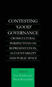 Contesting 'Good' Governance: Crosscultural Perspectives on Representation, Accountability and Public Space - Eva Poluha