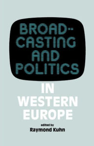 Broadcasting and Politics in Western Europe - Raymond Kuhn