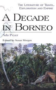 A Decade in Borneo - Ada Pryer