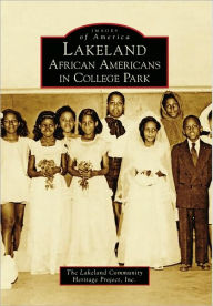 Lakeland African Americans in College Park, Maryland (Images of America Series) - Lakeland Community Heritage Project Inc.