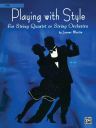 Playing with Style for String Quartet or String Orchestra: Cello - Joanne Martin
