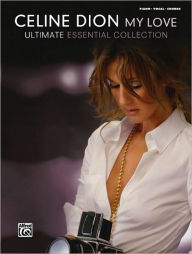 Celine Dion -- My Love ... Ultimate Essential Collection: Piano/Vocal/Chords - Celine Dion