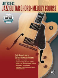Jody Fisher's Jazz Guitar Chord-Melody Course: The Jazz Guitarist's Guide to Solo Guitar Arranging and Performance, Book & CD - Jody Fisher