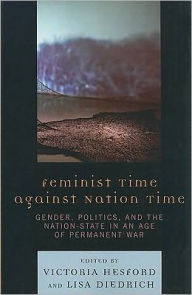 Feminist Time against Nation Time: Gender, Politics, and the Nation-State in an Age of Permanent War - Victoria Hesford