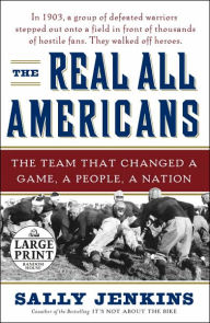 The Real All Americans: The Team that Changed a Game, a People, a Nation - Sally Jenkins