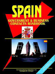 Spain Government And Business Contacts Handbook - Usa Ibp