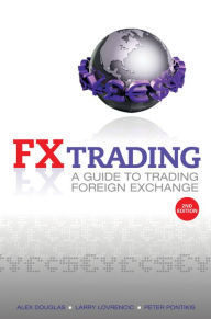 FX Trading: A Guide to Trading Foreign Exchange - Alex Douglas