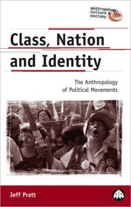 Class, Nation And Identity: The Anthropology of Political Movements - Jeff Pratt