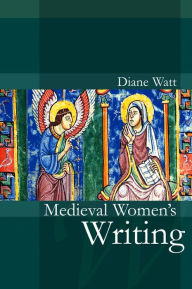 Medieval Women's Writing - Diane Watt