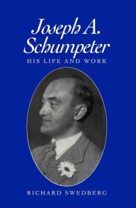 Joseph A. Schumpeter: His Life and Work - Richard Swedberg