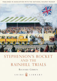 Stephenson's Rocket and the Rainhill Trials - Richard Gibbon