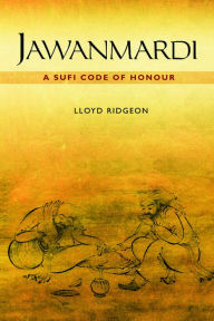 Jawanmardi: A Sufi Code of Honour - Llyod Ridgeon