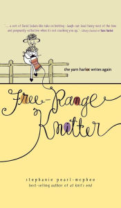 Free-Range Knitter: The Yarn Harlot Writes Again - Stephanie Pearl-McPhee