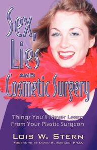 Sex, Lies and Cosmetic Surgery: Things You'll Never Learn from Your Plastic Surgeon - Lois W. Stern