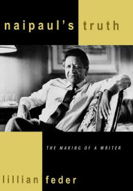 Naipaul's Truth: The Making of a Writer - Lillian Feder