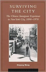 Surviving the City: The Chinese Immigrant Experience in New York City 1890-1970 - Xinyang Wang