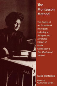 The Montessori Method: The Origins of an Educational Innovation: Including an Abridged and Annotated Edition of Maria Montessori's The Montessori Method - Gerald Lee Gutek