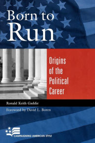 Born to Run: Origins of the Political Career - Ronald Keith Gaddie