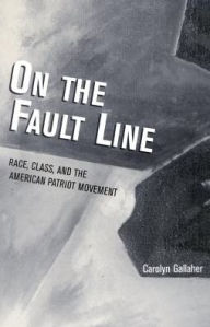 On the Fault Line: Race, Class, and the American Patriot Movement - Carolyn Gallaher