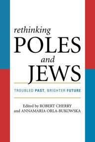 Rethinking Poles and Jews: Troubled Past, Brighter Future - Robert Cherry