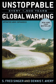 Unstoppable Global Warming: Every 1,500 Years,Updated and Expanded Edition - Fred S. Singer