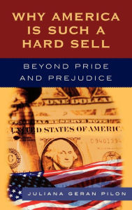 Why America Is Such a Hard Sell: Beyond Pride and Prejudice - Juliana Geran Pilon