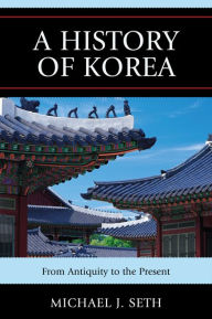 A History of Korea: From Antiquity to the Present - Michael J. Seth