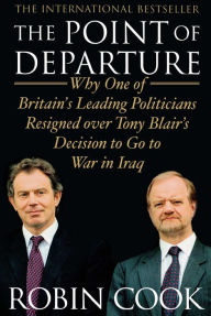 The Point of Departure: Why One of Britain's Leading Politicians Resigned over Tony Blair's Decision to Go to War in Iraq - Robin Cook (2)
