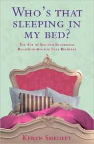 Who's That Sleeping in My Bed?: The Art of Relationships for Grown-Ups - Keren Smedley
