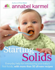 Starting Solids: The essential guide to your babya s first foods - Annabel Karmel