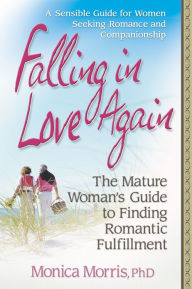 Falling in Love Again: The Mature Woman's Guide to Finding Romantic Fulfillment - Monica Morris
