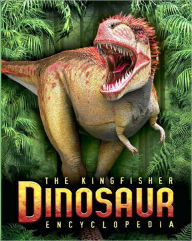 The Kingfisher Dinosaur Encyclopedia: One Encyclopedia, a World of Prehistoric Knowledge - Michael Benton