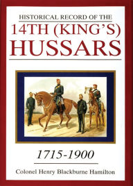 Historical Record of the 14th (King's) Hussars, 1715-1900 - Henry B. Hamilt