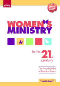 Women's Ministry in the 21st Century: The Encyclopedia of Practical Ideas - Group Publishing