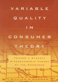 Variable Quality in Consumer Theory: Towards a Dynamic Microeconomic Theory of the Consumer - W.M. Wadman