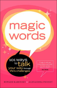 Magic Words: 101 Ways to Talk Your Way Through Life's Challenges - Alexandra Penney