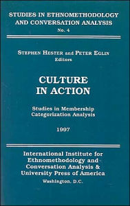 Culture in Action: Studies in Membership Categorization Analysis - Stephen Hester