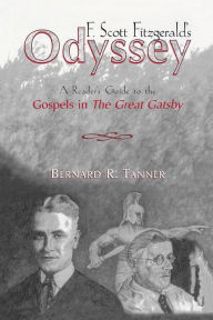 F. Scott Fitzgerald's Odyssey: A Reader's Guide to the Gospel in The Great Gatsby - Bernard R. Tanner