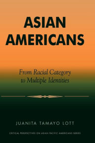 Asian Americans: From Racial Category to Multiple Identities - Juanita Tamayo Lott