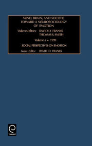 Mind, Brains, and Society: Toward a Neurosociology of Emotions - David D Franks