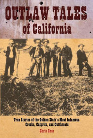 Outlaw Tales of California: True Stories of the Golden State's Most Infamous Crooks, Culprits, and Cutthroats - Chris Enss