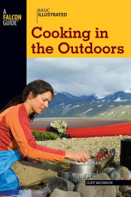 Basic Illustrated Cooking in the Outdoors - Cliff Jacobson