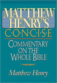 Matthew Henry's Concise Commentary on the Whole Bible: Nelson's Concise Series - Matthew Henry