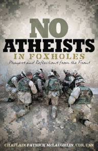 No Atheists in Foxholes: Reflections and Prayers from the Front - Patrick McLaughlin