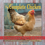 The Complete Chicken: An Entertaining History of Chickens - Pam Percy