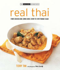 Real Thai: From Chicken and Lemon Grass Curry to Spicy Mango Salad - Terry Tan