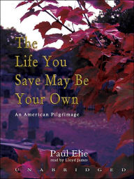 The Life You Save May Be Your Own: An American Pilgrimage - Paul Elie